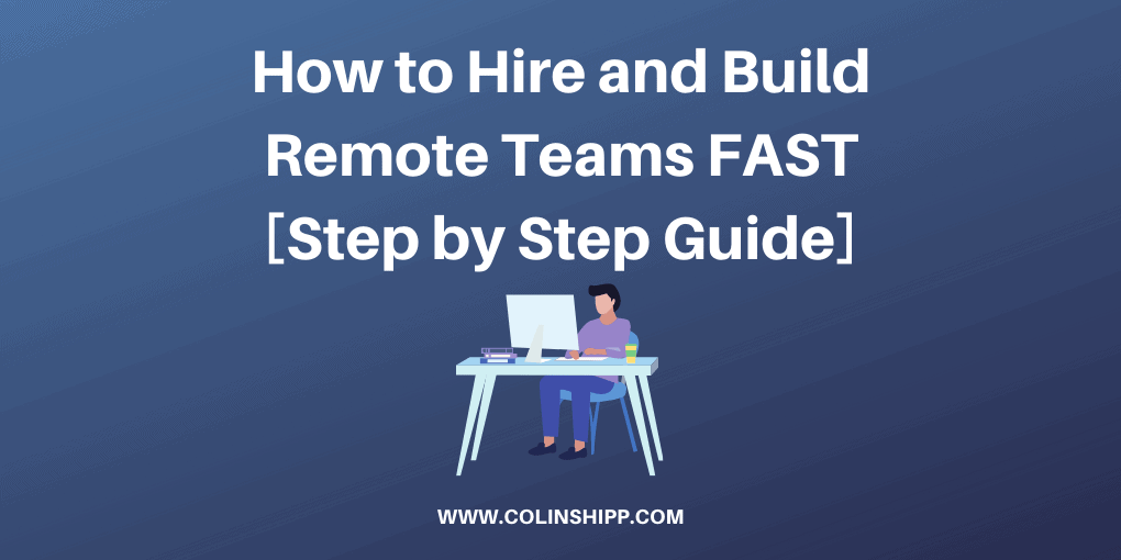 How to Hire and Build Remote Teams Fast (Step by Step Guide)