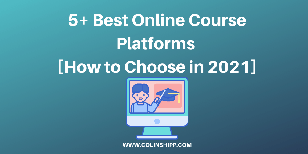 5+ Best Online Course Platforms [How to Choose in 2021]