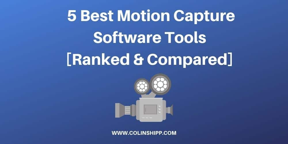 5 Best Motion Capture Software Tools [Ranked & Compared]